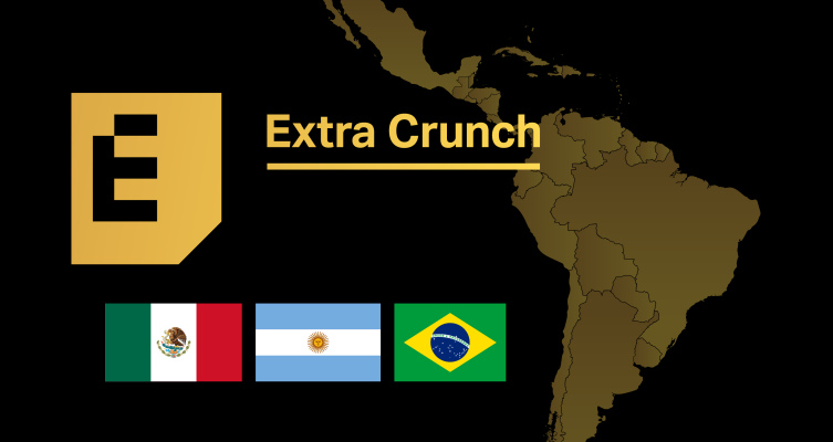 Extra Crunch support expands into Argentina, Brazil and Mexico